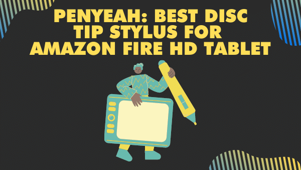Penyeah_ Best Disc Tip Stylus for Amazon Fire HD Tablet 8 & 10