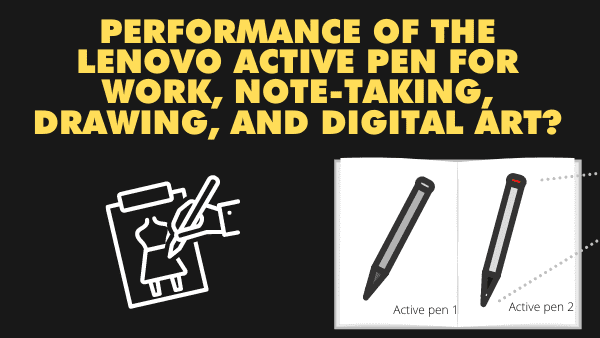 Performance of the Lenovo Active Pen for work, note-taking, drawing, and digital art_