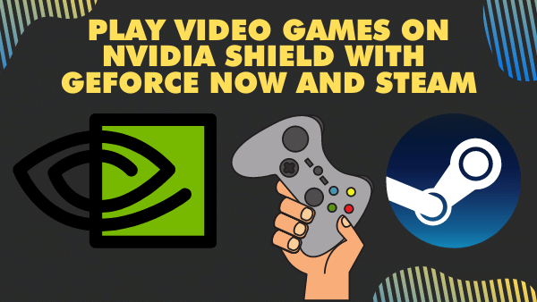 Play video games on Nvidia shield with GeForce now and Steam