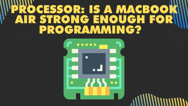 Processor_ Is a Macbook Air strong enough for programming_