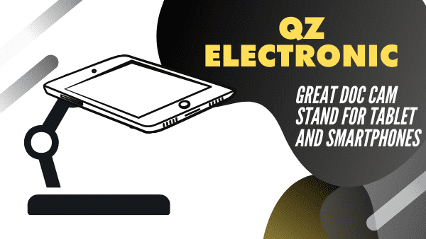 QZTELECTRONIC Best iPad Document camera stand for classroom teachers (Tablet and Smartphone)