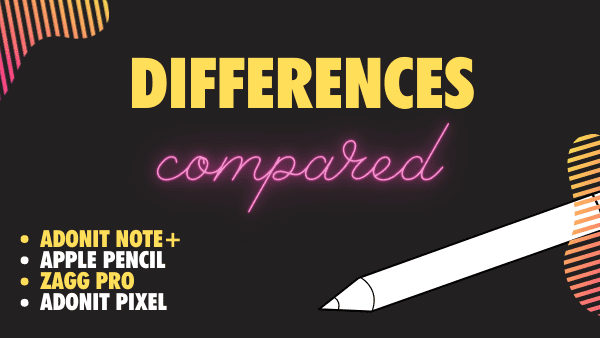 Quick glance - Differences between the Zagg Pro vs Apple Pencil vs Adonit Note+ vs Adonit Pixel