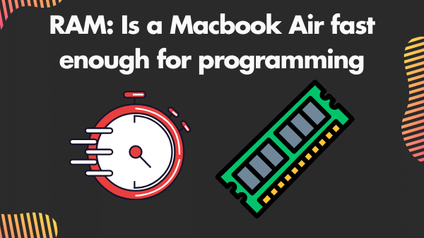 RAM_ Is a Macbook Air fast enough for programming_