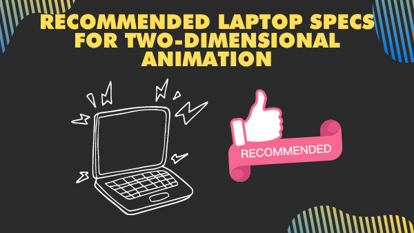 Recommended laptop specs for 2D animation