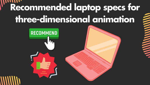 Recommended laptop specs for 3D animation
