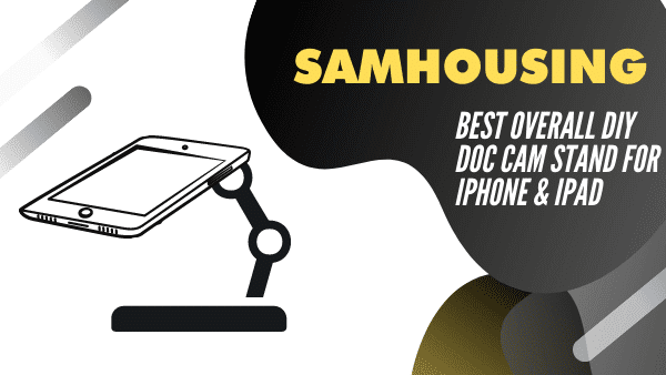 SamHousing Best Overall DIY Document Camera stand for iPad and iPhone