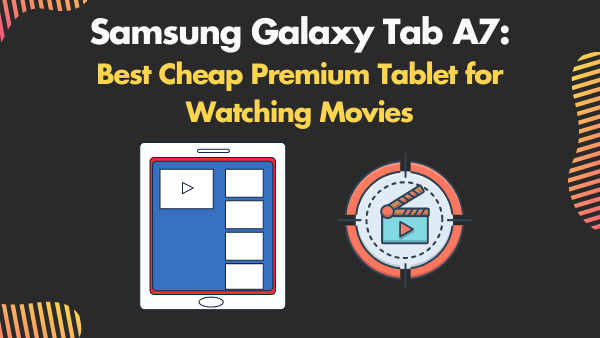 Samsung Galaxy Tab A7_ Best Cheap Premium Tablet for Watching Movies