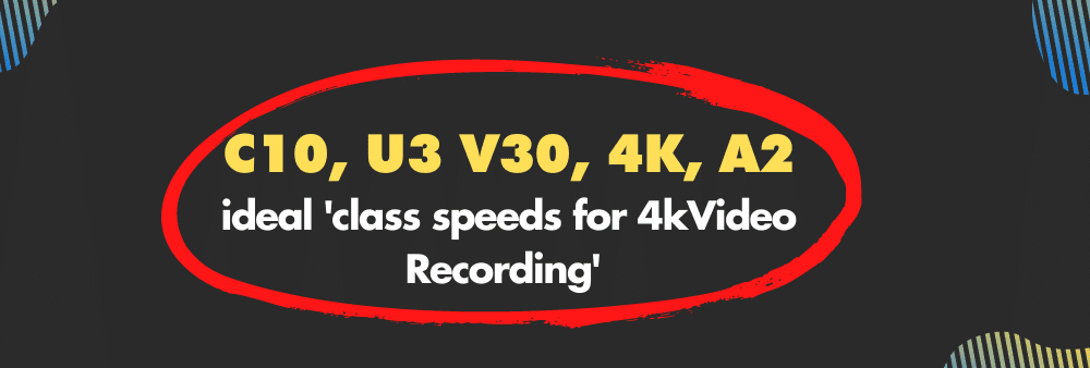 Required class speeds for 4k video on Micro SD