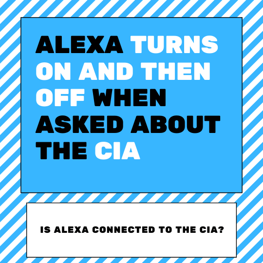 Scary things to ask Alexa is she connected to the cia