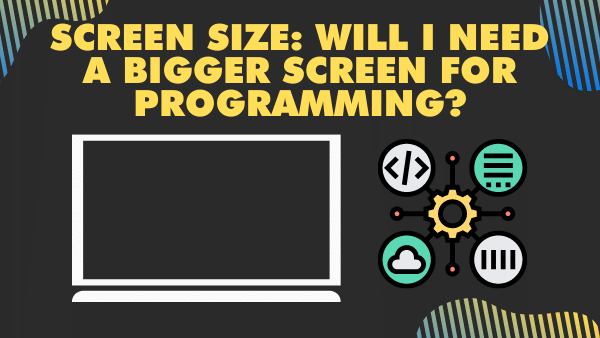 Screen size_ Will I need a bigger screen for programming_