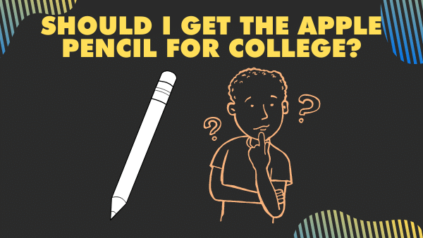Should I get the Apple Pencil for college_