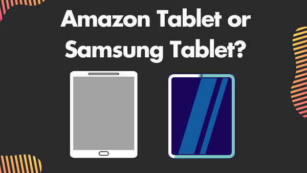 Should you get a cheap tablet from Amazon or a more functional Samsung Tablet_