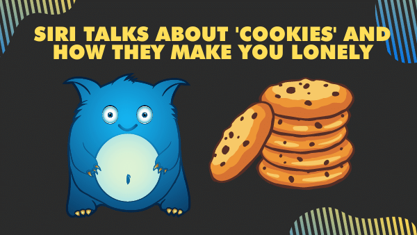 Siri talks about 'cookies' and how they make you lonely