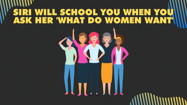 Siri will school you when you ask her 'What do Women want'_