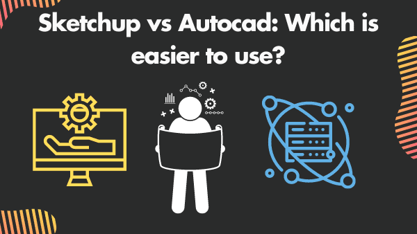 Sketchup vs Autocad Which is easier to use_