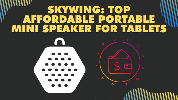 Skywing_ Top affordable Portable mini speaker for tablets