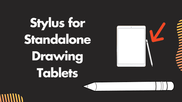 Stylus for Standalone Drawing Tablets