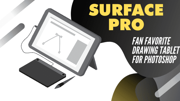 Surface Pro Best photoshop tablet for sketching (Drawing Pad for Photoshop)