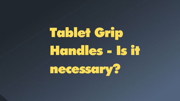 Tablet Grip Handles - Is it necessary_
