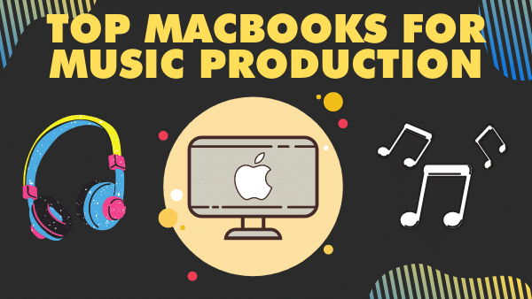 Top 3 MacBooks for Music production in 2021