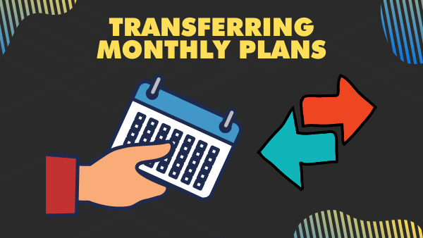 Transferring monthly plans