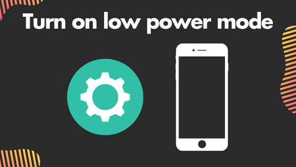 Turn on low power mode