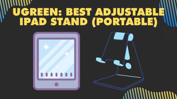 UGREEN_ Best Adjustable iPad Stand (portable)