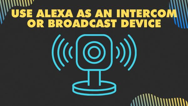Use Alexa as an intercom or broadcast device