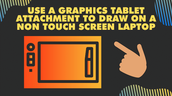Use a Graphics tablet attachment to draw on a non touch screen laptop