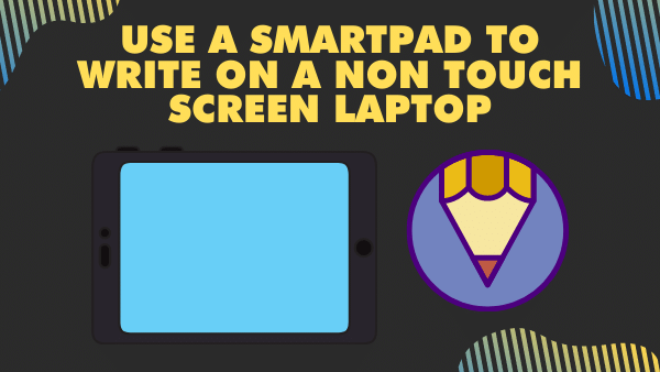 Use a SmartPad to write on a non touch screen laptop