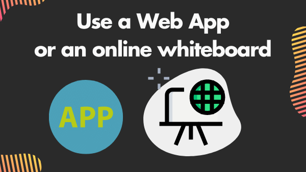 Use a Web App or a online whiteboard