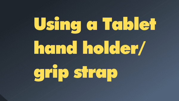 Using a Tablet hand holder grip strap