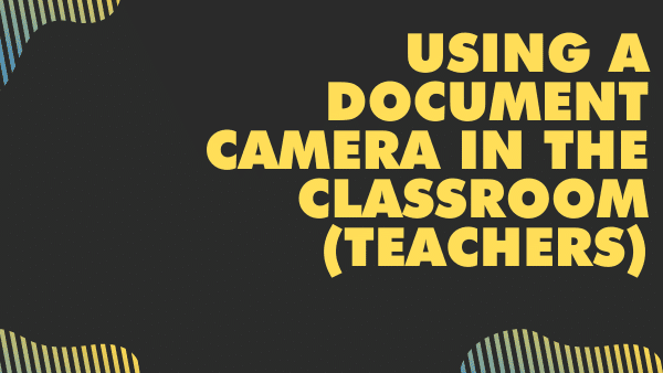 Using a document camera in the classroom (teachers)
