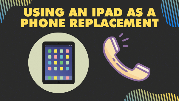 Using an iPad as a phone replacement