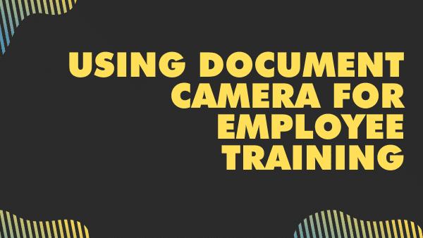 Using document camera for employee training