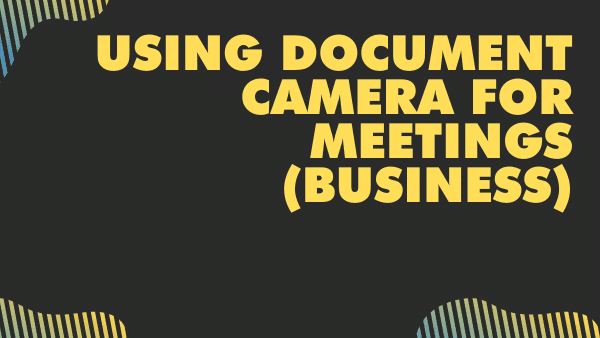 Using document camera for meetings (business)