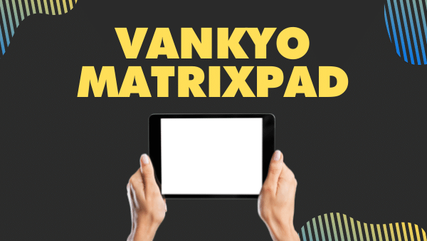 VANKYO MatrixPad S30_ Best Budget Tablet for Live Streaming (Youtube, Facebook, Twitch)