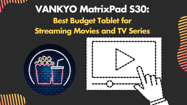 VANKYO MatrixPad S30_ Best Budget Tablet for Streaming Movies and TV Series