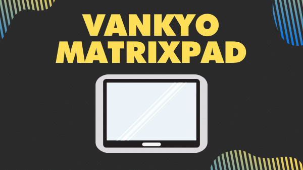 VANKYO MatrixPad S30_ Best Tablet for Snapchat, Twitter, and YouTube (Good camera)