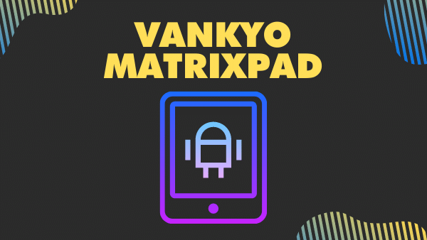 VANKYO MatrixPad_ Big screen android tablet with stylus & keyboard