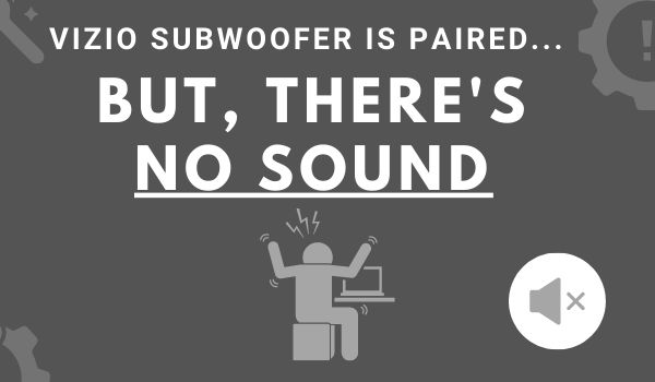 VIZIO subwoofer paired but there's no sound or bass not working