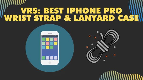 VRS_ Best iPhone 11 Pro wrist strap & lanyard case