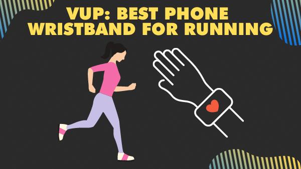 VUP_ Best Phone wristband for running
