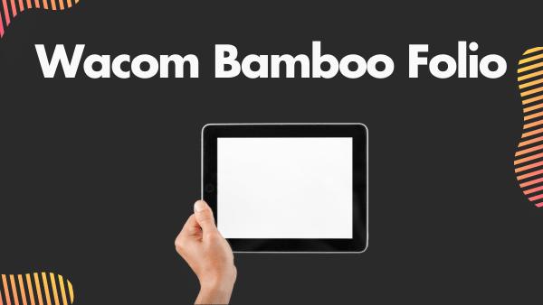 Wacom Bamboo Folio_ Best budget Digital Art Tablet (Paper Smart-Pad)