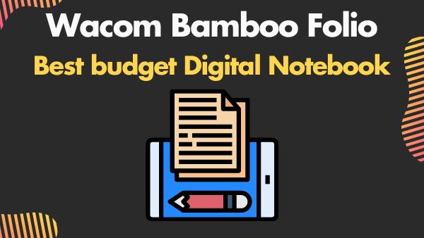 Wacom Bamboo Folio_ Best budget Digital Notebook