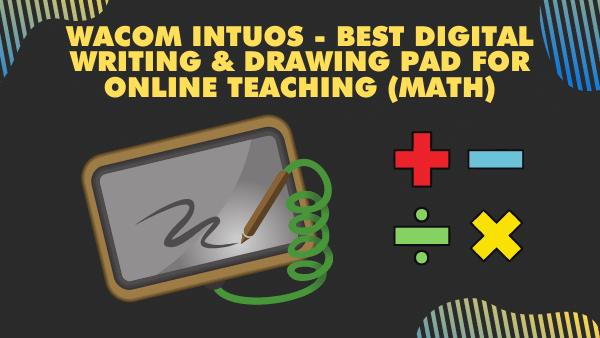 Wacom Intuos - Best Digital Writing & Drawing pad for online teaching (Math)