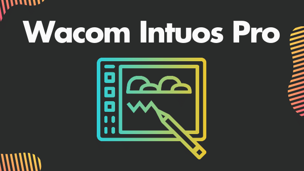 7 Best Wacom Tablets for Photo Editing & Photographers | 2021 7