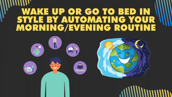 Wake up or go to bed in style by automating your morning_evening routine