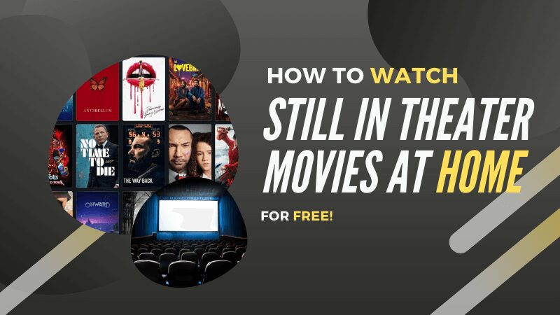 How to watch still in theater movies at home for free