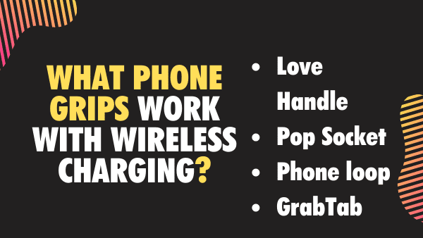 What Phone Grips work with Wireless charging_